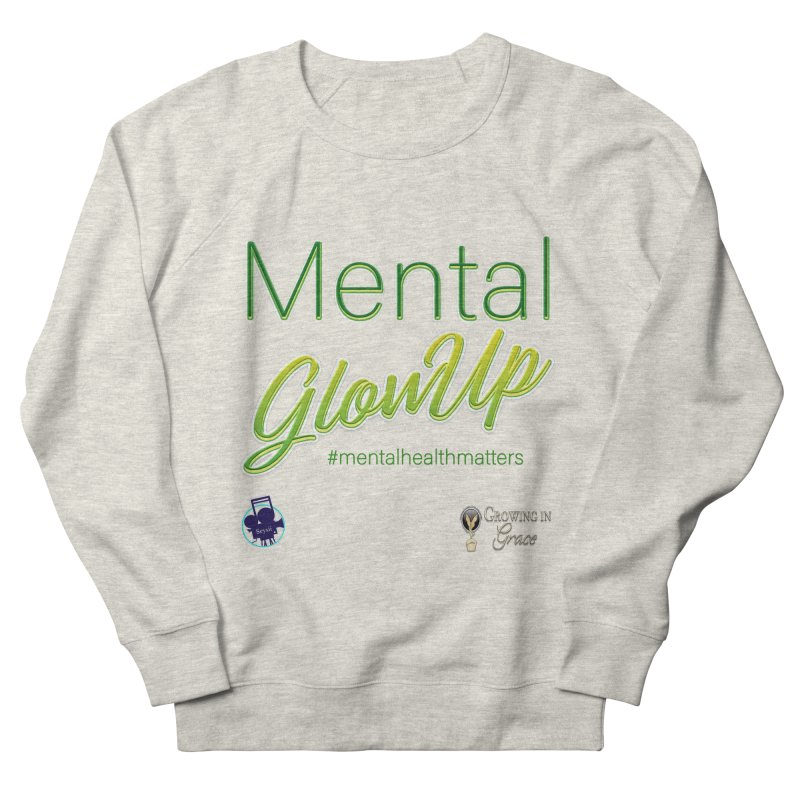 Mental GlowUP Women's French Terry Sweatshirt by I'm Just Seyin' Shoppe