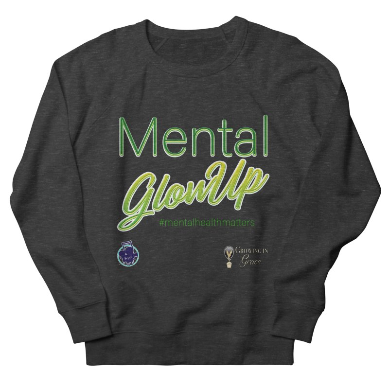Mental GlowUP Men's French Terry Sweatshirt by I'm Just Seyin' Shoppe
