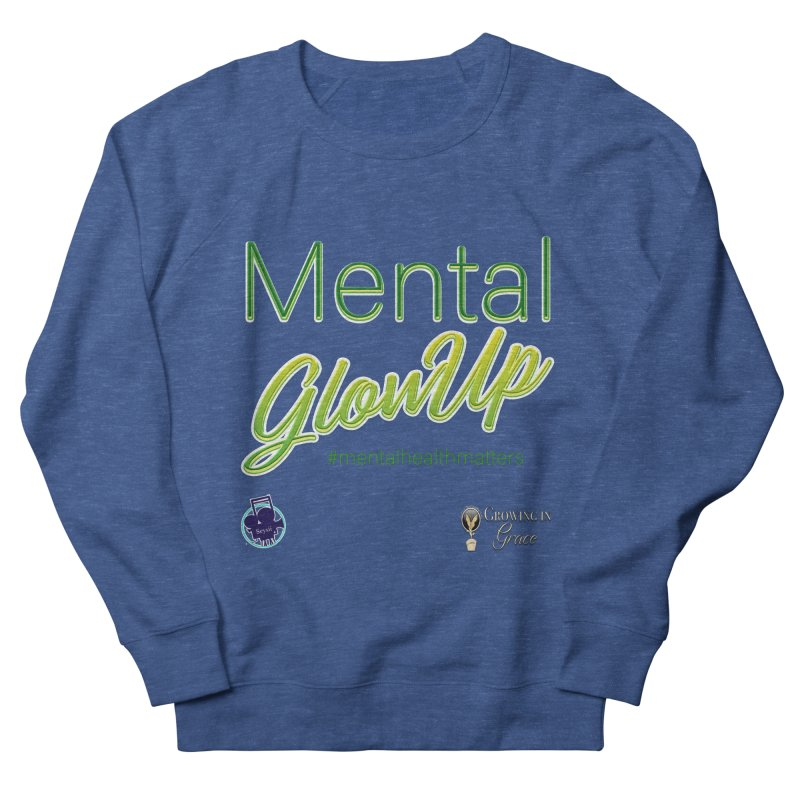 Mental GlowUP Men's Sweatshirt by I'm Just Seyin' Shoppe