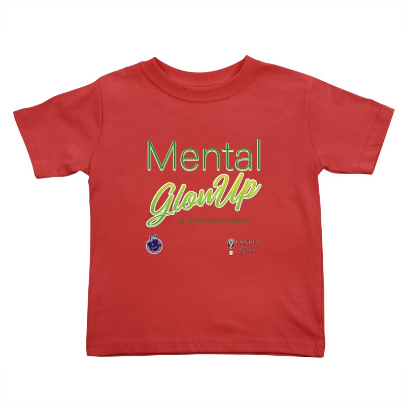 Mental GlowUP Kids Toddler T-Shirt by I'm Just Seyin' Shoppe