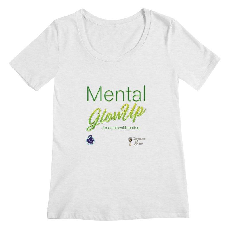 Mental GlowUP Women's Scoop Neck by I'm Just Seyin' Shoppe