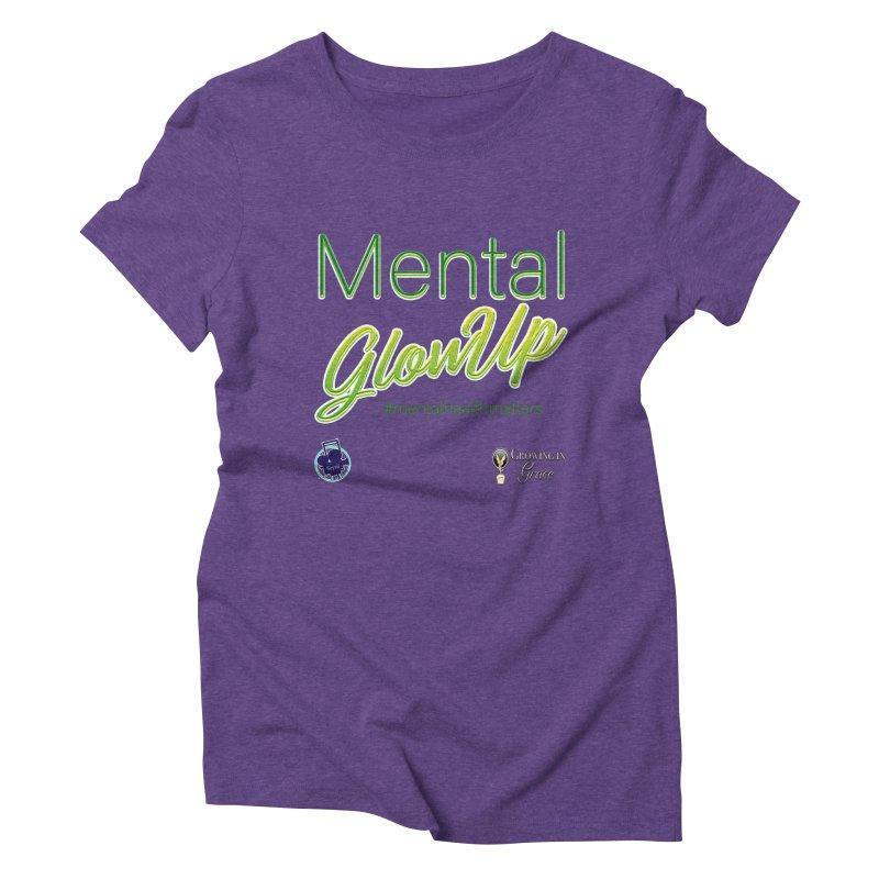 Mental GlowUP Women's Triblend T-Shirt by I'm Just Seyin' Shoppe