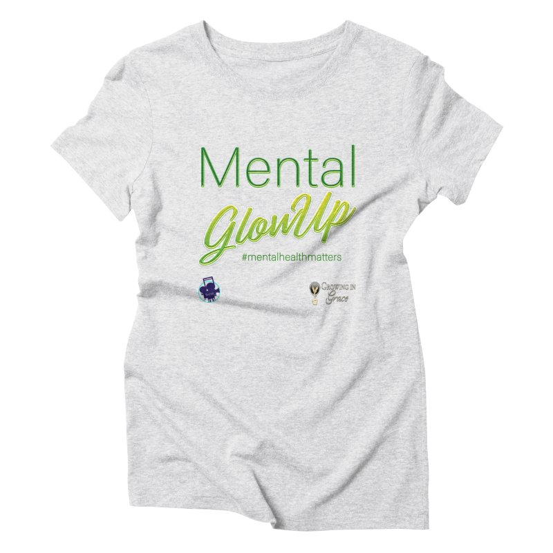 Mental GlowUP Women's Triblend T-Shirt by I'm Just Seyin' Shoppe