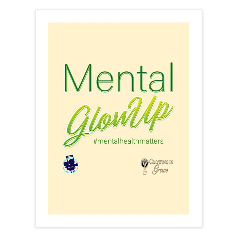 Mental GlowUP Home Fine Art Print by I'm Just Seyin' Shoppe