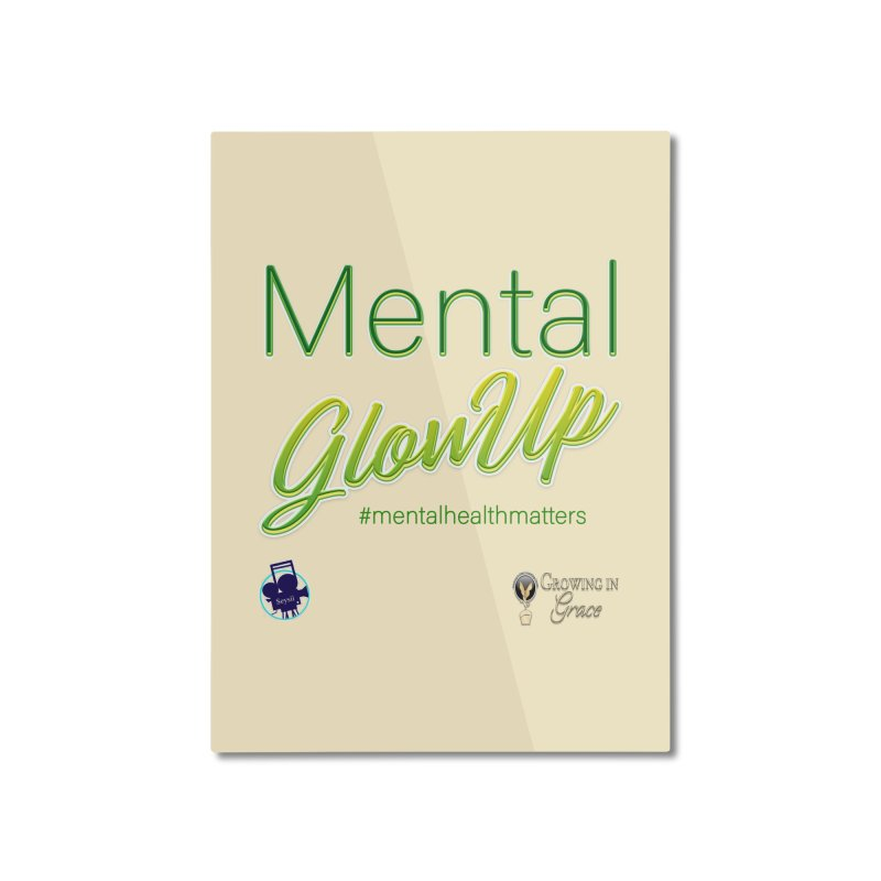 Mental GlowUP Home Mounted Aluminum Print by I'm Just Seyin' Shoppe