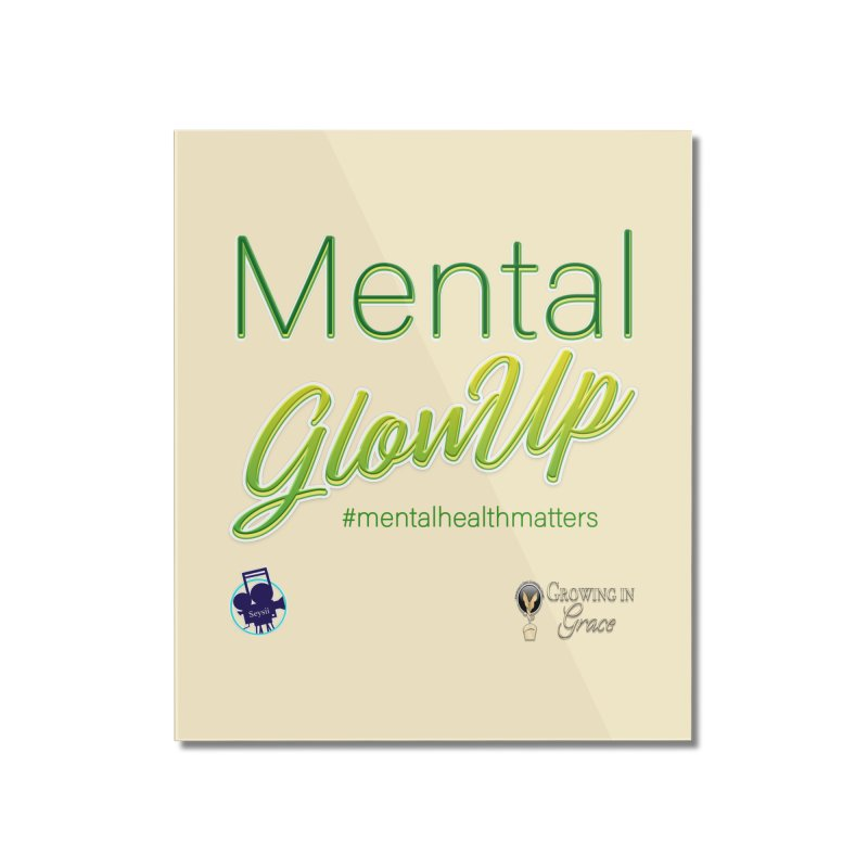 Mental GlowUP Home Mounted Acrylic Print by I'm Just Seyin' Shoppe