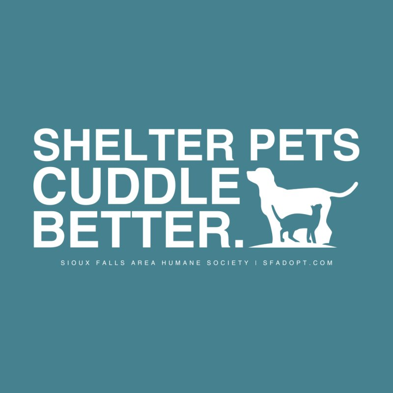 Shelter Animals Cuddle Better! by Sioux Falls Area Humane Society Shop
