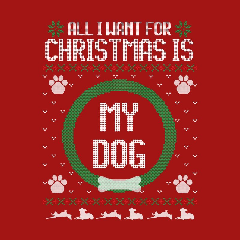 All I Want For Christmas is my Dog by Sioux Falls Area Humane Society Shop