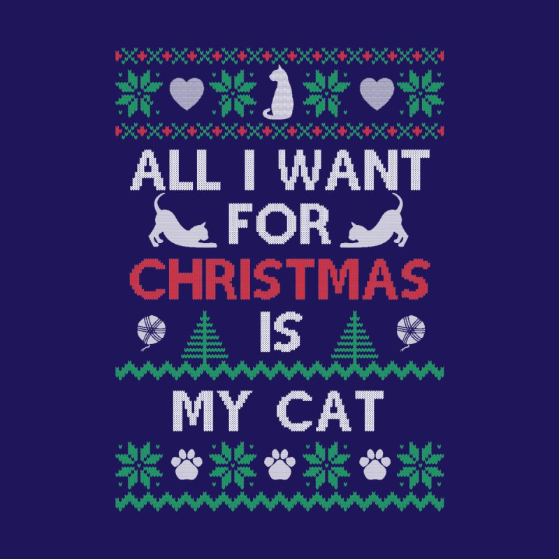 All I Want For Christmas is My Cat by Sioux Falls Area Humane Society Shop