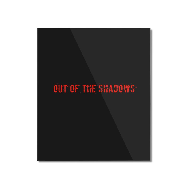 Out of the Shadows Home Mounted Acrylic Print by Out of the Shadows's Store