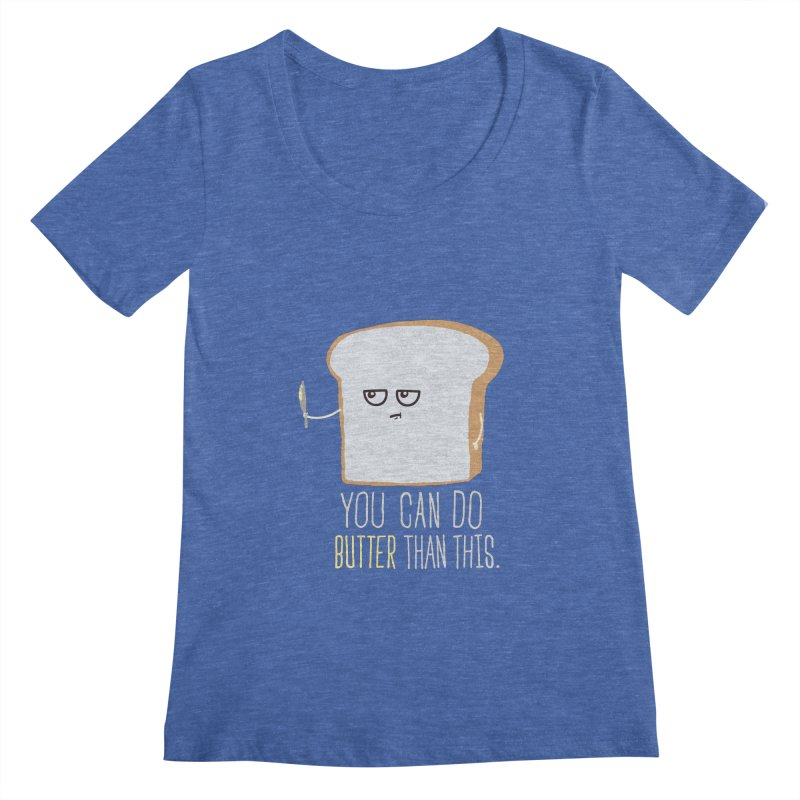 You can do Butter! Women's Scoopneck by shadyjibes's Shop