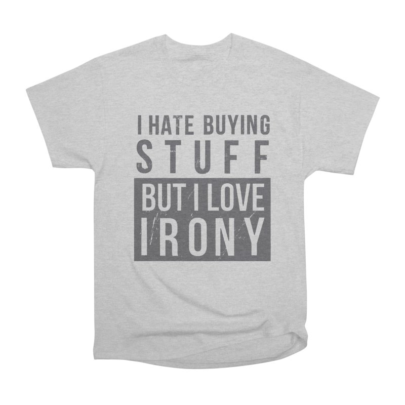 Ironic Women's Classic Unisex T-Shirt by shadyjibes's Shop