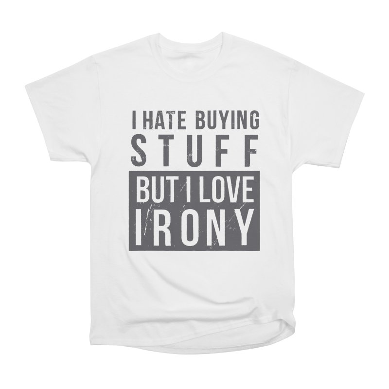 Ironic Women's Classic Unisex T-Shirt by shadyjibes's Shop