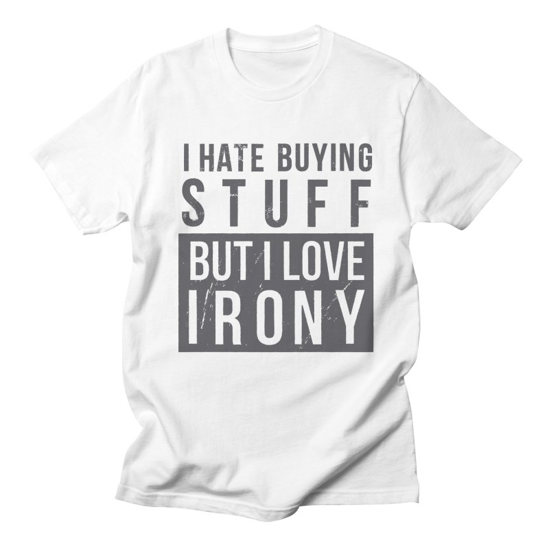 Ironic Men's T-Shirt by shadyjibes's Shop