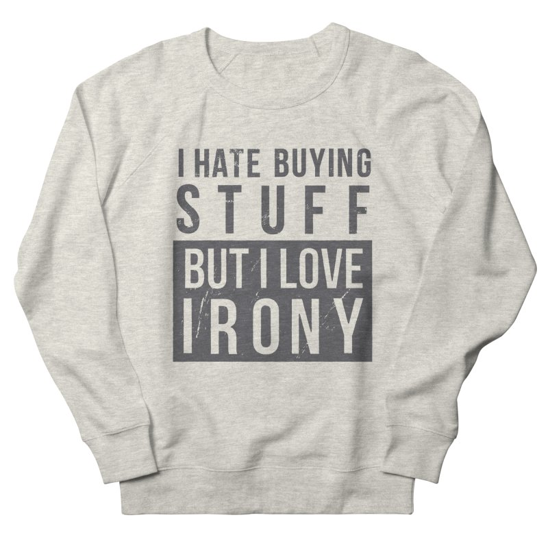 Ironic Women's Sweatshirt by shadyjibes's Shop