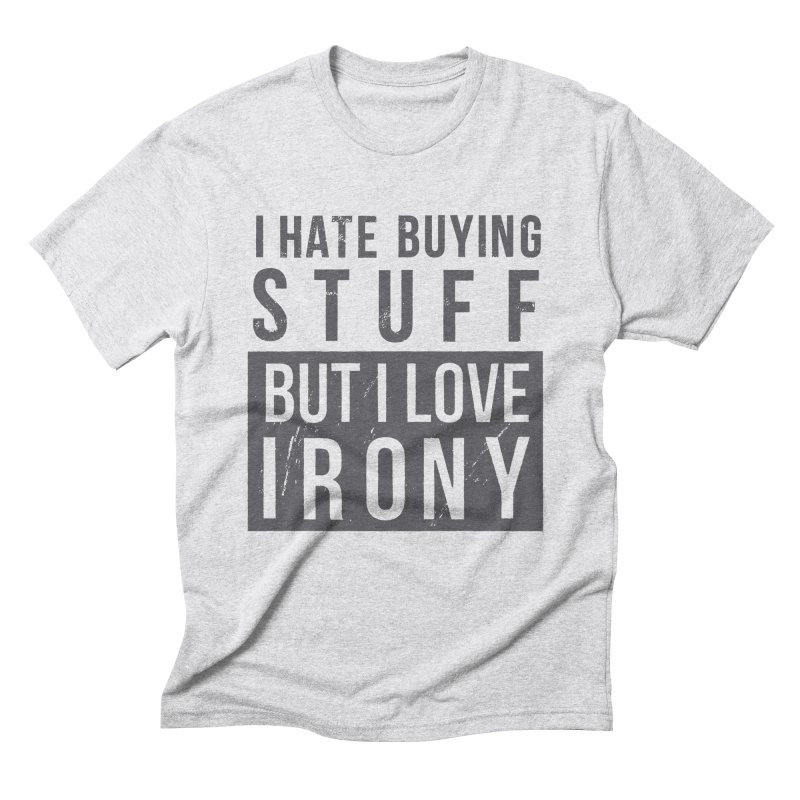 Ironic Men's Triblend T-Shirt by shadyjibes's Shop
