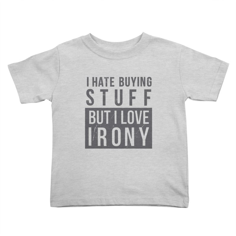 Ironic Kids Toddler T-Shirt by shadyjibes's Shop