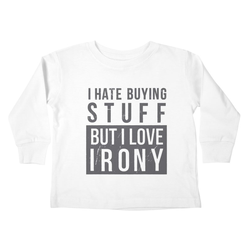 Ironic Kids Toddler Longsleeve T-Shirt by shadyjibes's Shop