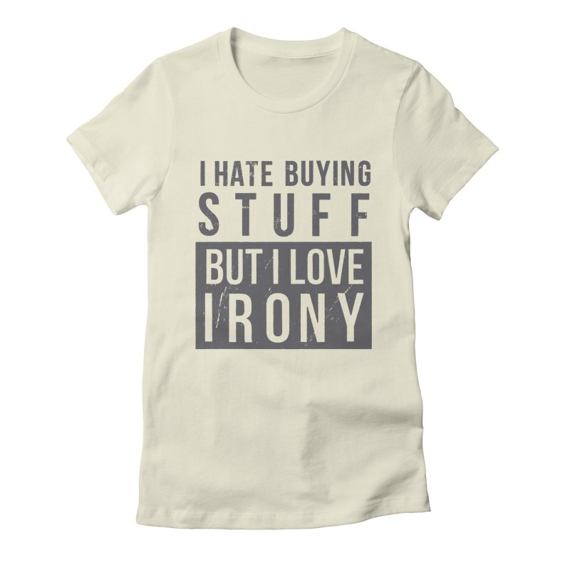 Ironic Women's Fitted T-Shirt by shadyjibes's Shop