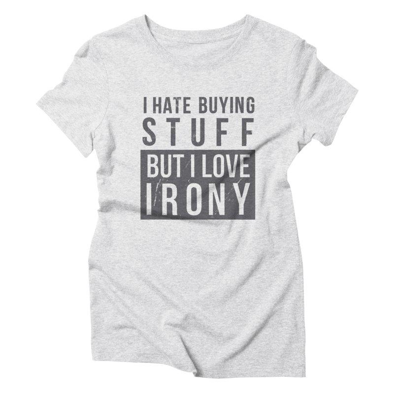 Ironic Women's Triblend T-shirt by shadyjibes's Shop