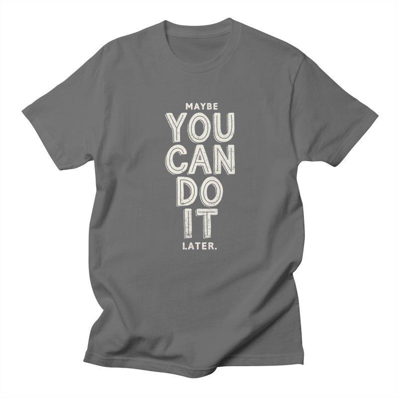 Maybe Later Women's Regular Unisex T-Shirt by shadyjibes's Shop