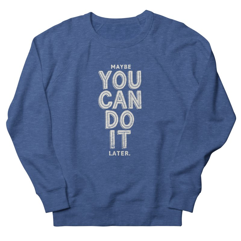 Maybe Later Women's French Terry Sweatshirt by shadyjibes's Shop