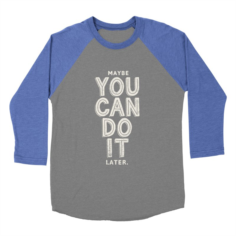 Maybe Later Women's Baseball Triblend Longsleeve T-Shirt by shadyjibes's Shop