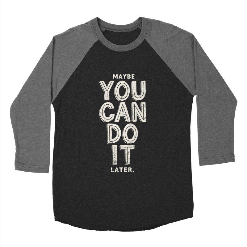 Maybe Later Men's Baseball Triblend Longsleeve T-Shirt by shadyjibes's Shop