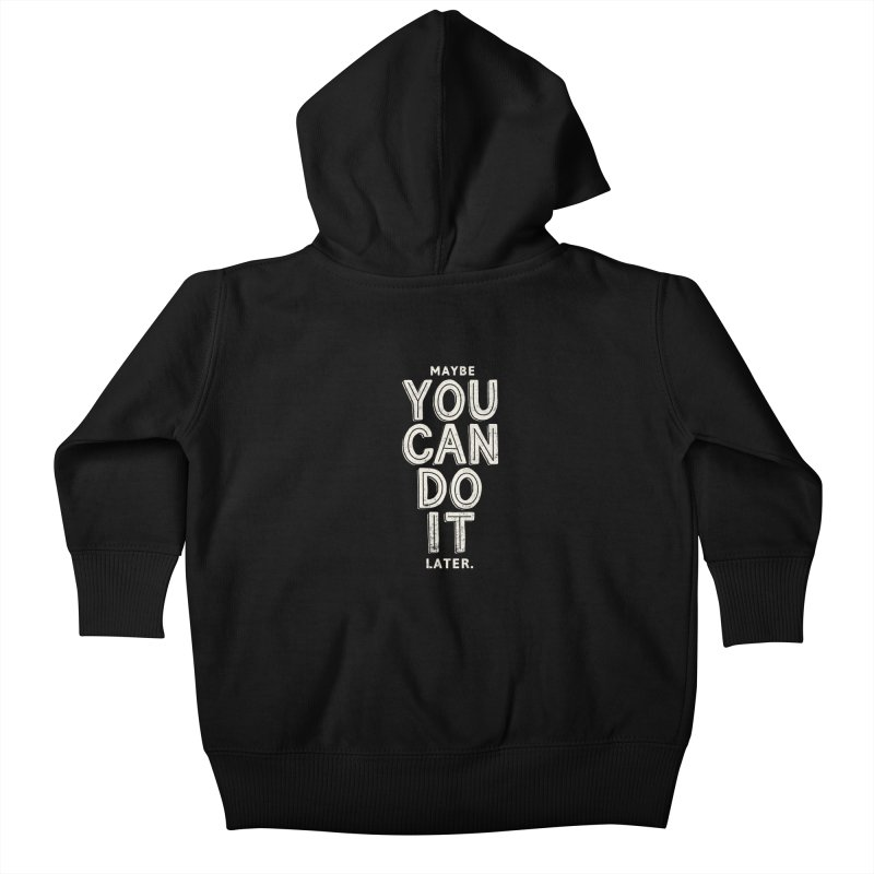 Maybe Later Kids Baby Zip-Up Hoody by shadyjibes's Shop