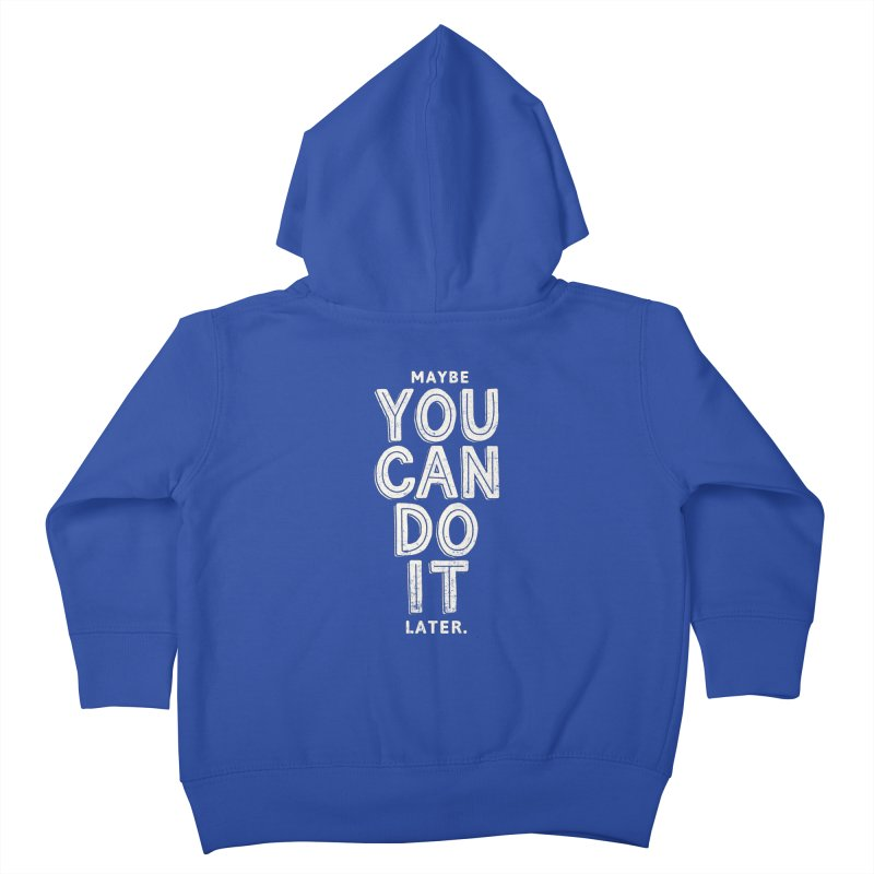 Maybe Later Kids Toddler Zip-Up Hoody by shadyjibes's Shop