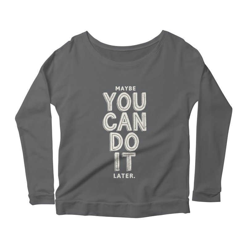 Maybe Later Women's Scoop Neck Longsleeve T-Shirt by shadyjibes's Shop