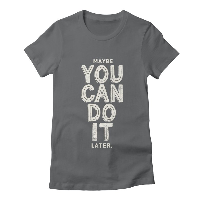 Maybe Later Women's Fitted T-Shirt by shadyjibes's Shop