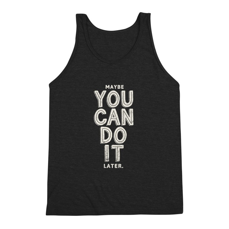 Maybe Later Men's Triblend Tank by shadyjibes's Shop