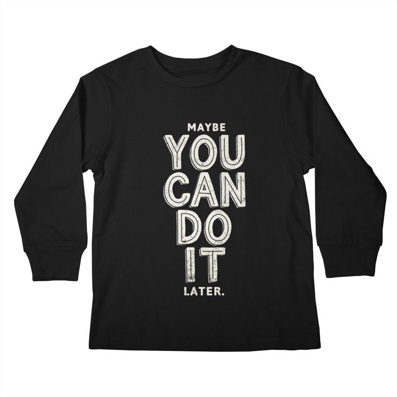 Maybe Later Kids Longsleeve T-Shirt by shadyjibes's Shop