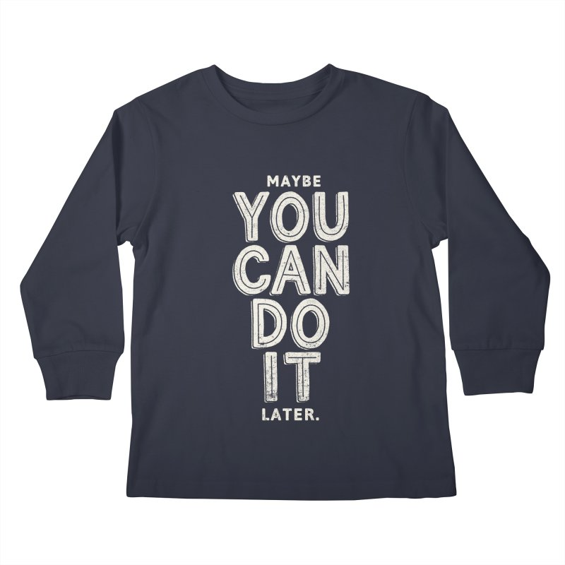 Maybe Later Kids Longsleeve T-Shirt by shadyjibes's Shop