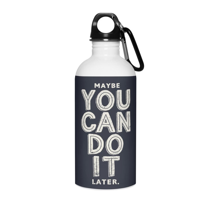 Maybe Later Accessories Water Bottle by shadyjibes's Shop