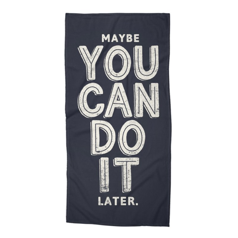 Maybe Later Accessories Beach Towel by shadyjibes's Shop