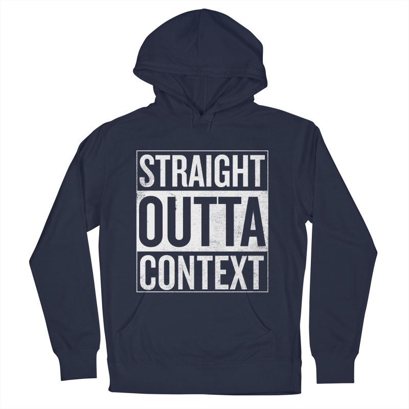 Straight Outta Context Women's Pullover Hoody by shadyjibes's Shop