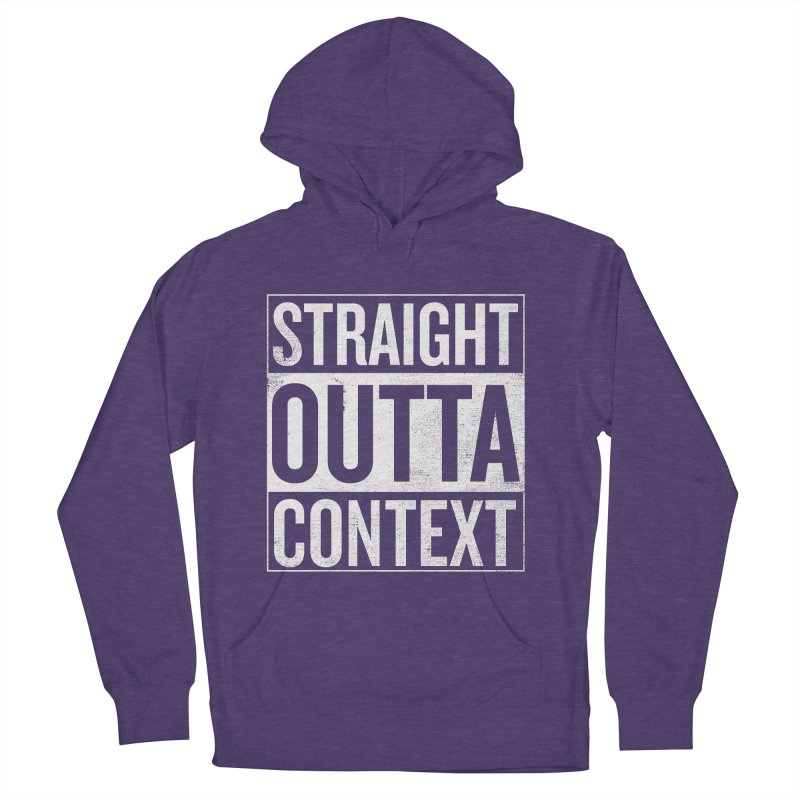 Straight Outta Context Men's French Terry Pullover Hoody by shadyjibes's Shop