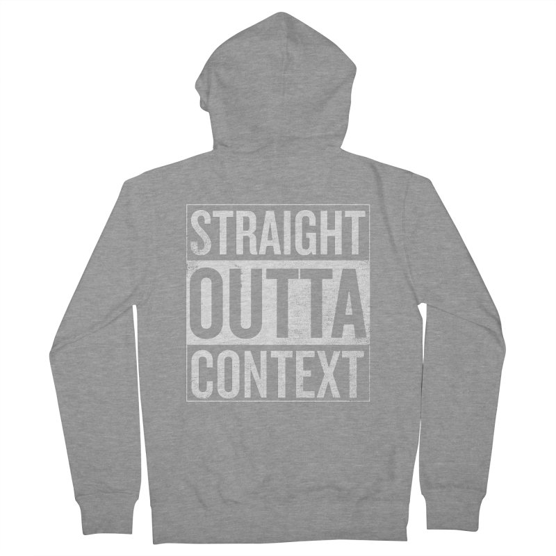 Straight Outta Context Men's French Terry Zip-Up Hoody by shadyjibes's Shop
