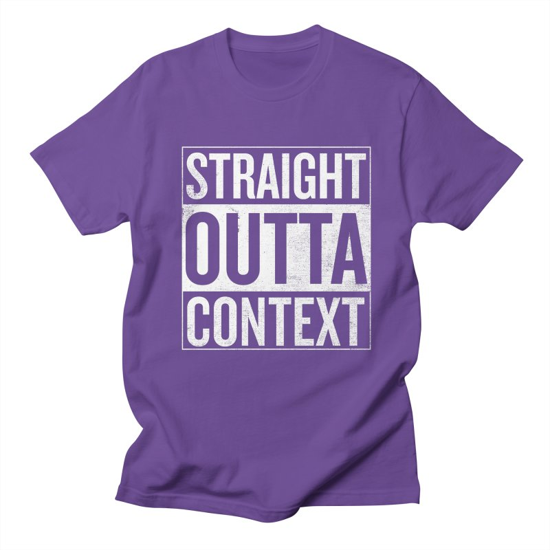 Straight Outta Context Men's Regular T-Shirt by shadyjibes's Shop