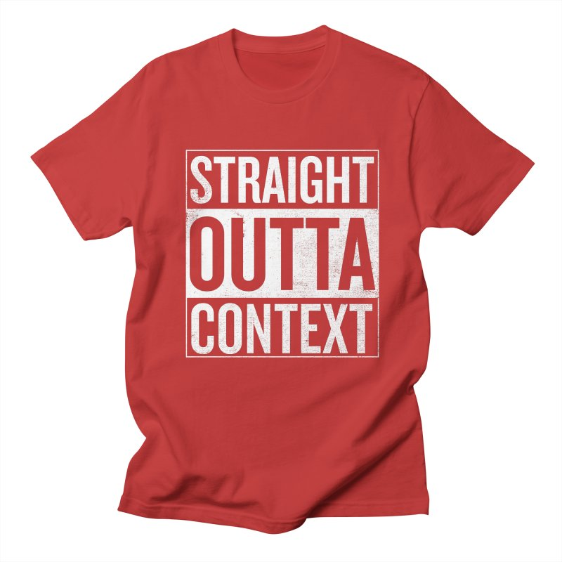 Straight Outta Context Men's T-Shirt by shadyjibes's Shop