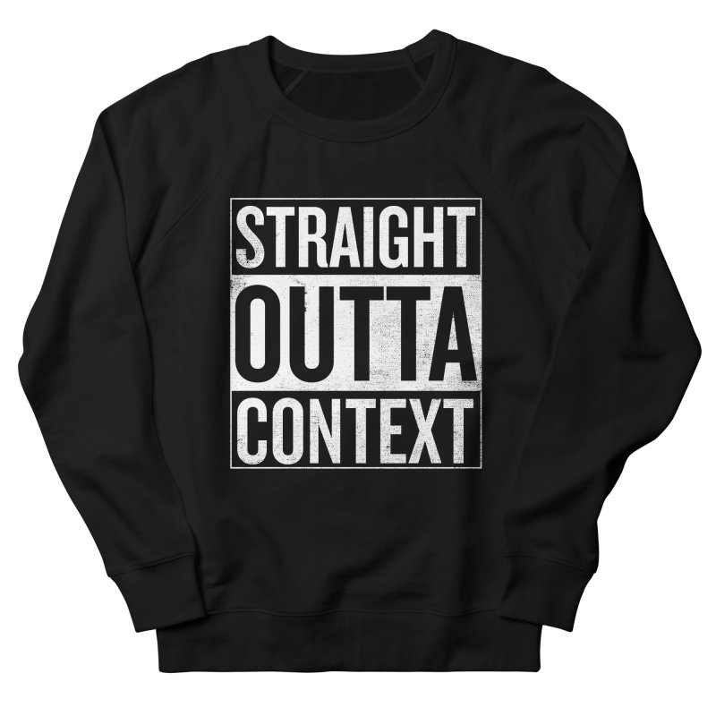 Straight Outta Context Men's French Terry Sweatshirt by shadyjibes's Shop