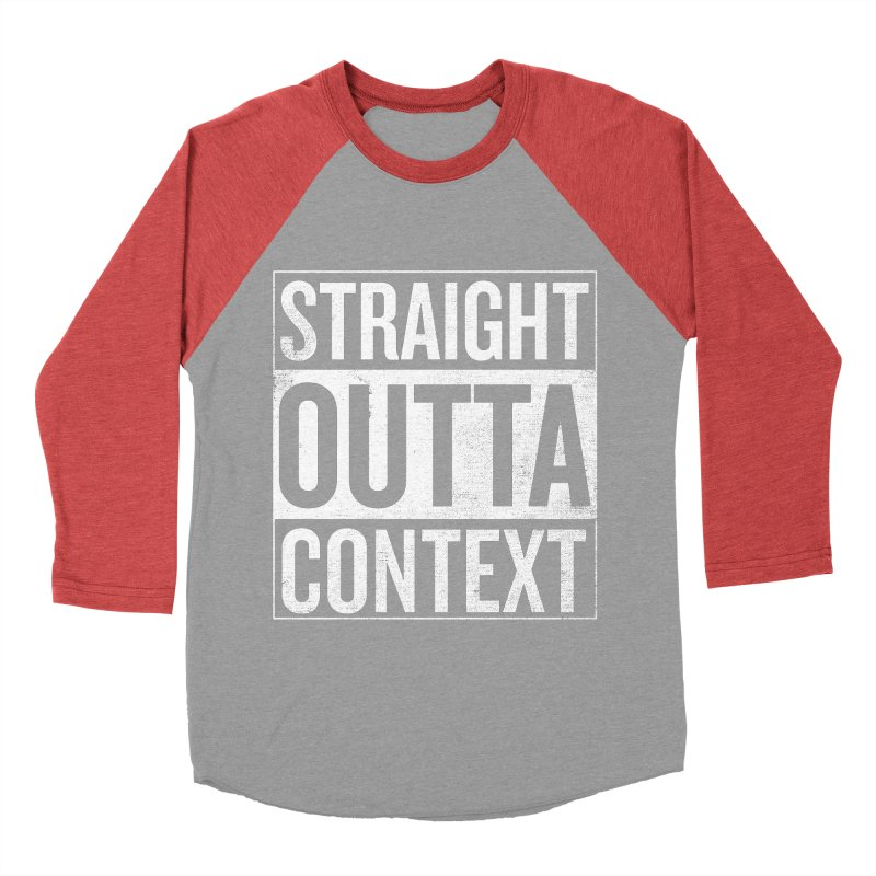 Straight Outta Context Men's Baseball Triblend T-Shirt by shadyjibes's Shop