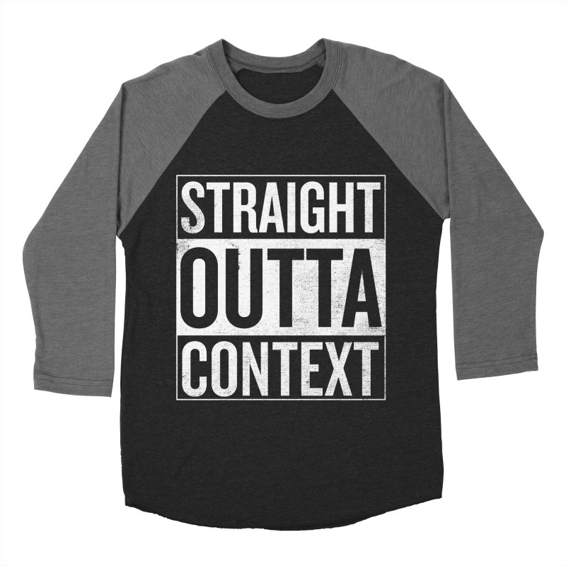 Straight Outta Context Men's Baseball Triblend Longsleeve T-Shirt by shadyjibes's Shop