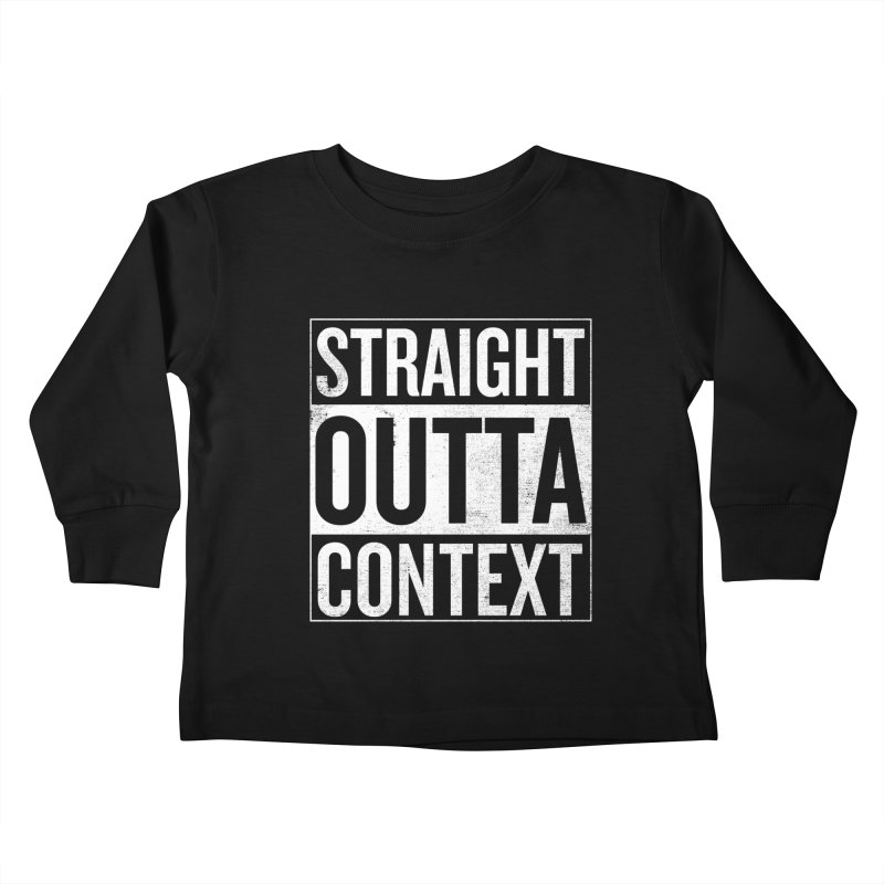 Straight Outta Context Kids Toddler Longsleeve T-Shirt by shadyjibes's Shop