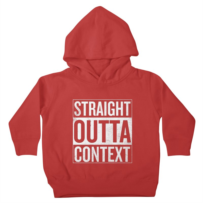 Straight Outta Context Kids Toddler Pullover Hoody by shadyjibes's Shop