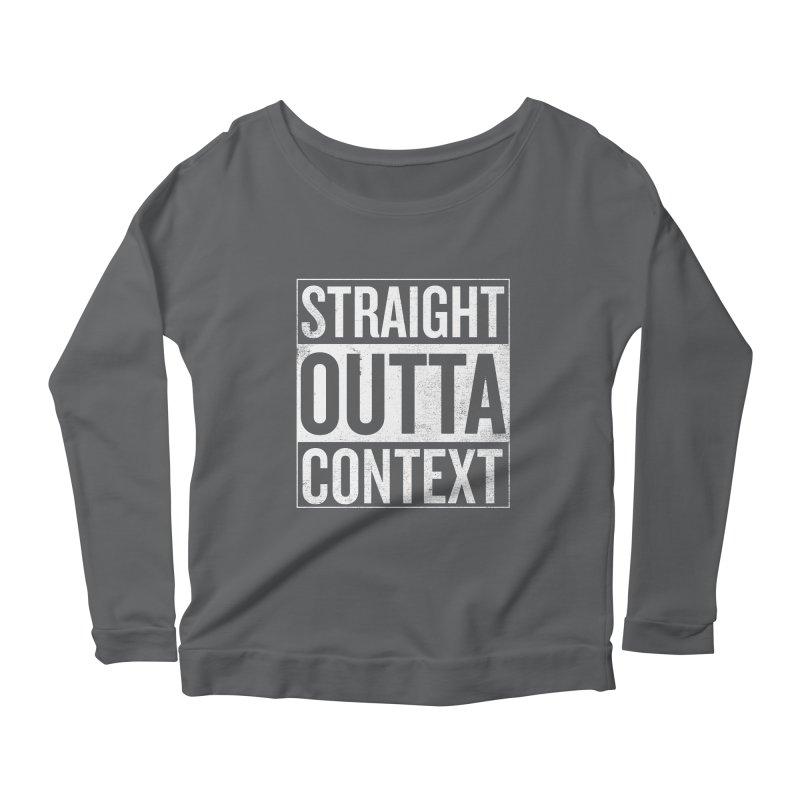 Straight Outta Context Women's Longsleeve Scoopneck  by shadyjibes's Shop