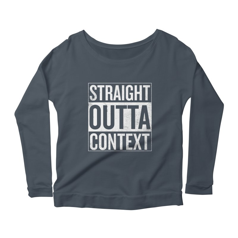 Straight Outta Context Women's Scoop Neck Longsleeve T-Shirt by shadyjibes's Shop