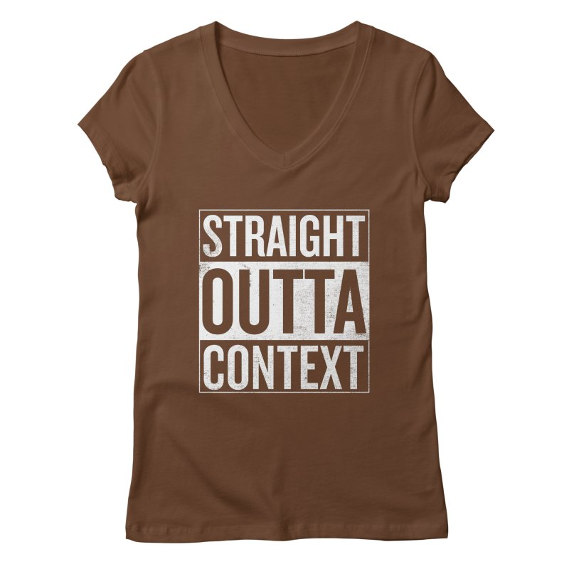 Straight Outta Context Women's Regular V-Neck by shadyjibes's Shop